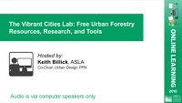 The Vibrant Cities Lab: Free Urban Forestry Resources, Research, and Tools – 1.0 PDH (LA CES/HSW)